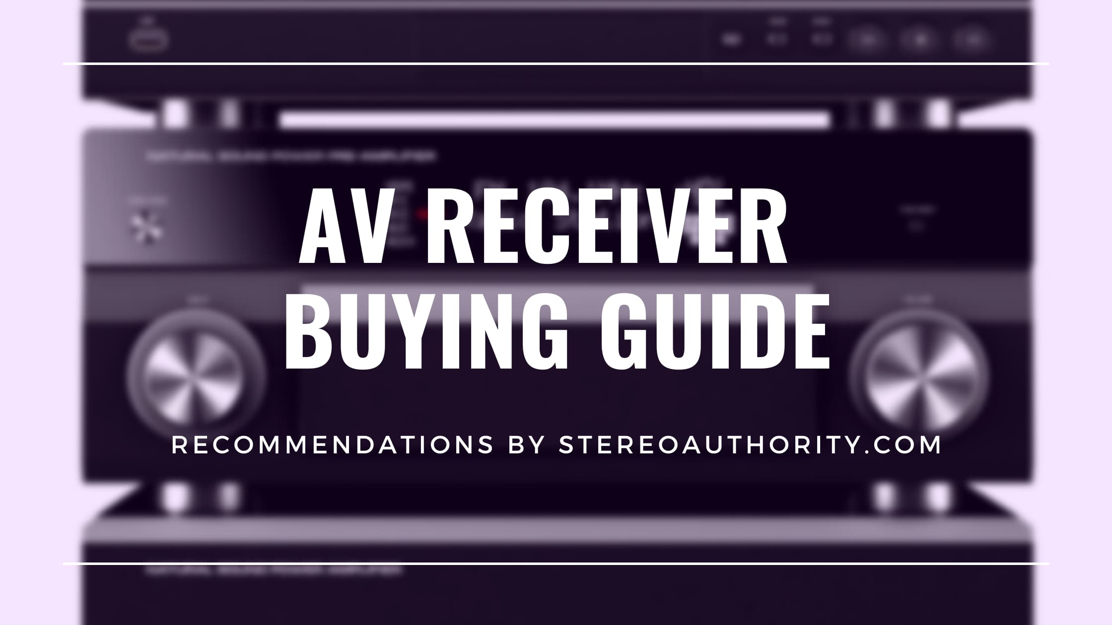 AV Receiver Buying Guide and Comparisons Recommendations