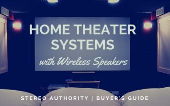 Home Theater Systems With Wireless Speakers Buyer's Guide